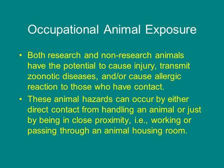 Occupational Animal Exposure Both research and non-research animals have the potential to cause injury, transmit zoonotic diseases, and/or cause allergic.