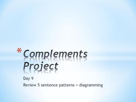 Day 9 Review 5 sentence patterns + diagramming. * What are the five basic sentence patterns? NV NVN NVNN NLVN NLVA.