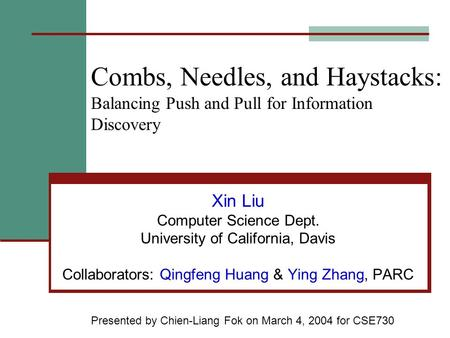 Combs, Needles, and Haystacks: Balancing Push and Pull for Information Discovery Xin Liu Computer Science Dept. University of California, Davis Collaborators: