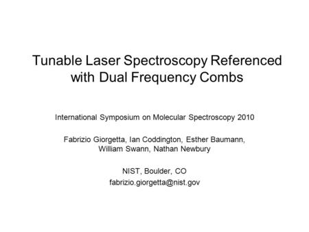 Tunable Laser Spectroscopy Referenced with Dual Frequency Combs International Symposium on Molecular Spectroscopy 2010 Fabrizio Giorgetta, Ian Coddington,