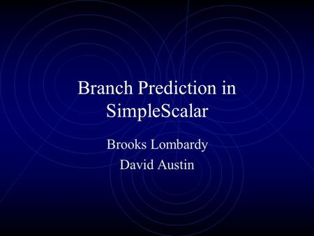 Branch Prediction in SimpleScalar Brooks Lombardy David Austin.