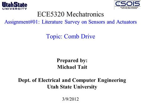 Assignment#01: Literature Survey on Sensors and Actuators ECE5320 Mechatronics Assignment#01: Literature Survey on Sensors and Actuators Topic: Comb Drive.