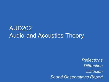 Reflections Diffraction Diffusion Sound Observations Report AUD202 Audio and Acoustics Theory.