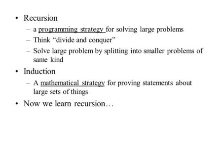 "Recursion –a programming strategy for solving large problems –Think ""divide and conquer"" –Solve large problem by splitting into smaller problems of same."