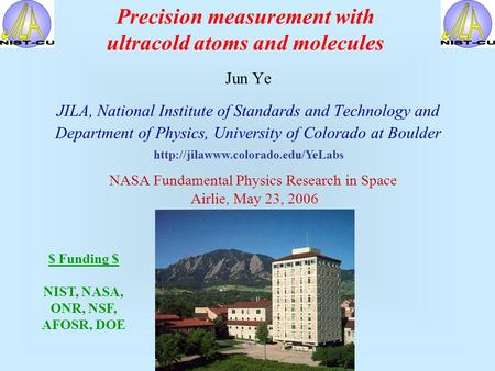 Precision measurement with ultracold atoms and molecules Jun Ye JILA, National Institute of Standards and Technology and Department of Physics, University.