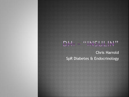 Chris Harrold SpR Diabetes & Endocrinology.  Diabetes is common  15% of all inpatients  50% of those are on insulin  20% of patients experienced an.