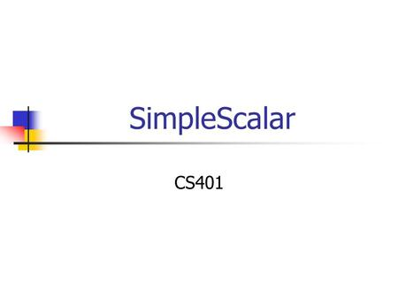 SimpleScalar CS401. A Computer Architecture Simulator Primer What is an architectural simulator? – Tool that reproduces the behavior of a computing device.