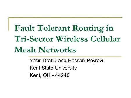 Fault Tolerant Routing in Tri-Sector Wireless Cellular Mesh Networks Yasir Drabu and Hassan Peyravi Kent State University Kent, OH - 44240.