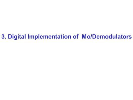3. Digital Implementation of Mo/Demodulators