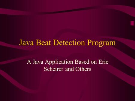 Java Beat Detection Program A Java Application Based on Eric Scheirer and Others.