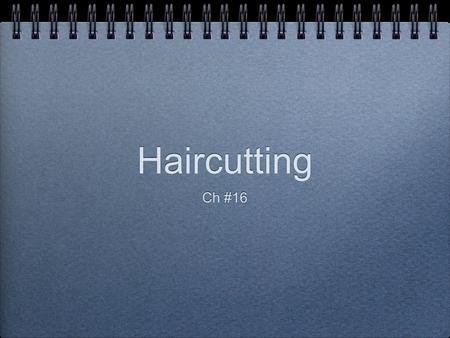 Haircutting Ch #16. Principles of Haircutting good haircuts begin with an understanding of the shape of the head hair responds differently on various.