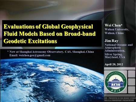 Evaluations of Global Geophysical Fluid Models Based on Broad-band Geodetic Excitations Wei Chen * Wuhan University, Wuhan, China Jim Ray National Oceanic.