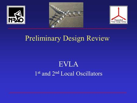 Preliminary Design Review EVLA 1 st and 2 nd Local Oscillators.