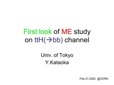 First look of ME study on ttH(  bb) channel Univ. of Tokyo Y.Kataoka