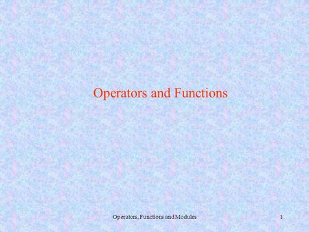 Operators, Functions and Modules1 Operators and Functions.