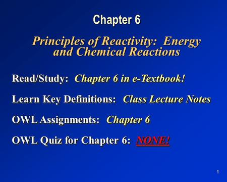 1 Chapter 6 Principles of Reactivity: Energy and Chemical Reactions Read/Study:Chapter 6 in e-Textbook! Read/Study: Chapter 6 in e-Textbook! Learn Key.