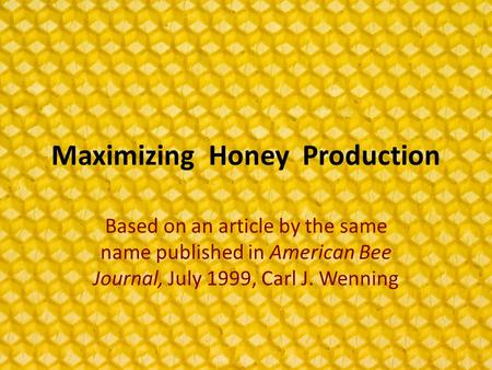 Maximizing Honey Production Based on an article by the same name published in American Bee Journal, July 1999, Carl J. Wenning.