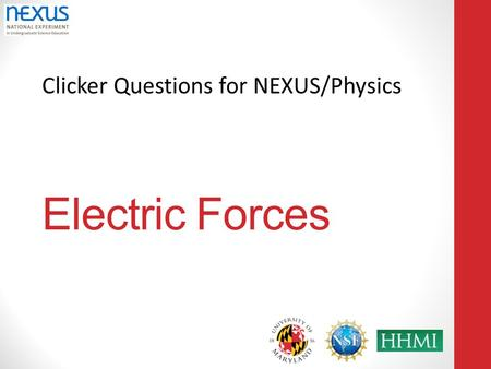 Clicker Questions for NEXUS/Physics Electric Forces.