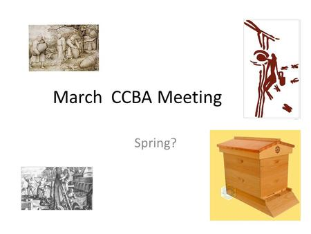 March CCBA Meeting Spring?. Agenda Introduction: Keith Jardine – President (chief drone) Walt Talunas – Vice President Sharon Jardine – Secretary Jack.