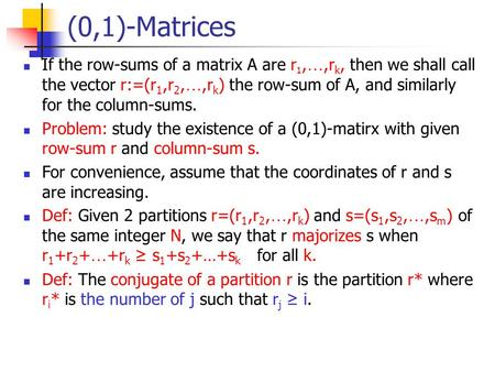 (0,1)-Matrices If the row-sums of a matrix A are r 1, …,r k, then we shall call the vector r:=(r 1,r 2, …,r k ) the row-sum of A, and similarly for the.