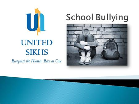 School Bullying. 1. What is Bullying ? 2. Who are Sikhs ? 3. Why are Sikh Students Bullied ? 4. What to do if you are Bullied ? 5. What to do if you see.