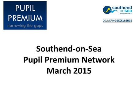 Southend-on-Sea Pupil Premium Network March 2015.