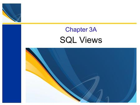 <strong>SQL</strong> <strong>Views</strong> Chapter 3A. Appendix Objectives Learn basic <strong>SQL</strong> statements for creating <strong>views</strong> Learn basic <strong>SQL</strong> statements for using <strong>views</strong> Learn basic <strong>SQL</strong> statements.