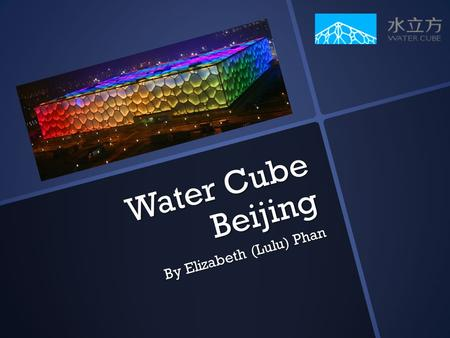 Water Cube Beijing By Elizabeth (Lulu) Phan. Introduction The Water Cube, officially known as the National Aquatics Center, was made for the 2008 Beijing.