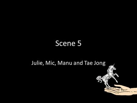 Scene 5 Julie, Mic, Manu and Tae Jong. Summary Scene 5 centers on the long conversation between Amanda and Tom, where the audience is able to find various.