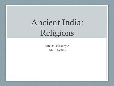 Ancient India: Religions Ancient History X Mr. Rhymes.