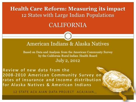 Health Care Reform: Measuring its impact 12 States with Large Indian Populations CALIFORNIA Health Care Reform: Measuring its impact 12 States with Large.