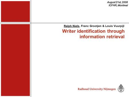 Writer identification through information retrieval Ralph Niels, Franc Grootjen & Louis Vuurpijl.