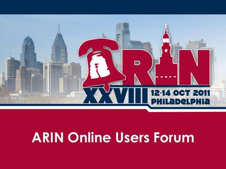 ARIN Online Users Forum. Overview Purpose and Players Brief overview of how ARIN sets priorities Usage statistics Review of the ARIN Online user survey.