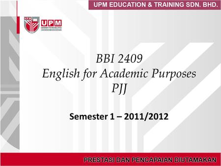BBI 2409 English for Academic Purposes PJJ Semester 1 – 2011/2012.