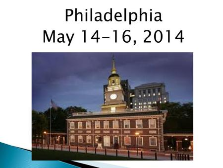 Philadelphia May 14-16, 2014. First Day Wednesday May 14, 2014  5:30 arrival at WFA  6:00 am Departure from school (packed lunch on bus)  12:30 pm.