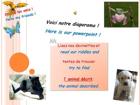 Coucou les amis ! Hello my friends ! Voici notre diaporama ! Here is our powerpoint ! Lisez nos devinettes et read our riddles and tentez de trouver try.