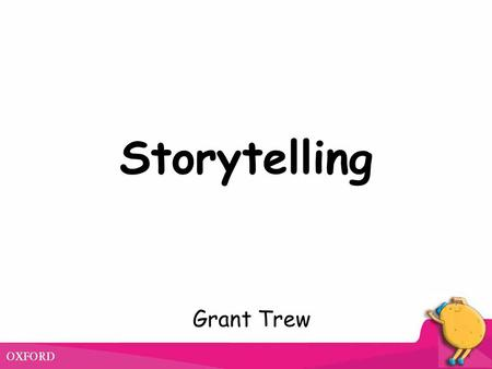 Storytelling Grant Trew. Techniques for storytelling Focus on meaning first Start with understanding and enjoyment Pictures Prediction Mime Realia.