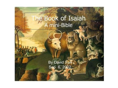 The Book of Isaiah A mini-Bible By David Yun Sep 6, 2002.