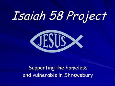 Supporting the homeless and vulnerable in Shrewsbury Isaiah 58 Project.