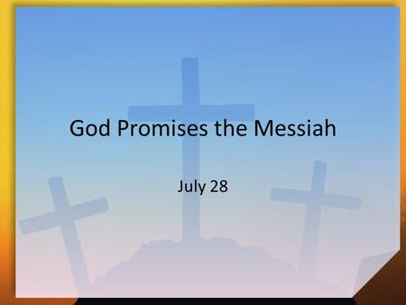 God Promises the Messiah July 28. Think about it … What kinds of promises do we make? Why do we sometimes not keep our promises? Unlike our promises which.
