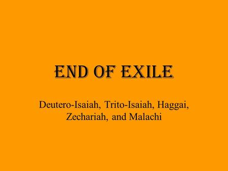 End of Exile Deutero-Isaiah, Trito-Isaiah, Haggai, Zechariah, and Malachi.