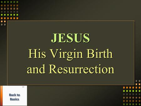 JESUS His Virgin Birth and Resurrection. Was Jesus Born of a Virgin Jesus had no earthly fatherJesus had no earthly father Mary had not known a man as.
