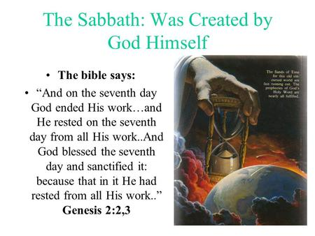 "1 The Sabbath: Was Created by God Himself The bible says: ""And on the seventh day God ended His work…and He rested on the seventh day from all His work..And."