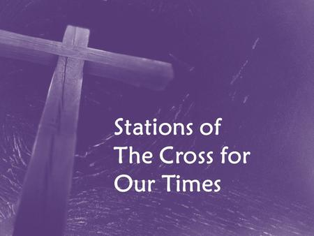 "Stations of The Cross for Our Times. ""The Cross of Christ invites us to allow ourselves to be smitten by his love, teaching us always to look upon others."