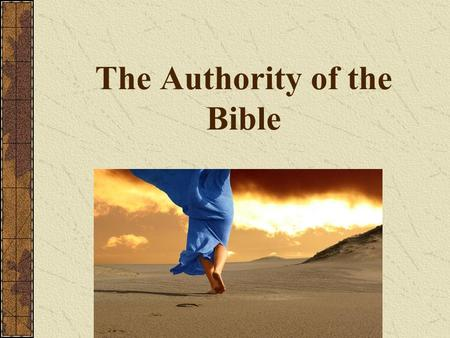The Authority of the Bible. Internal Evidence – What does the Bible claim for itself? The Old Testament The Old Testament claims to be God speaking over.
