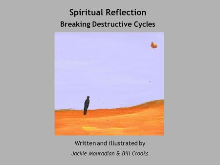 Spiritual Reflection Breaking Destructive Cycles Written and illustrated by Jackie Mouradian & Bill Crooks.
