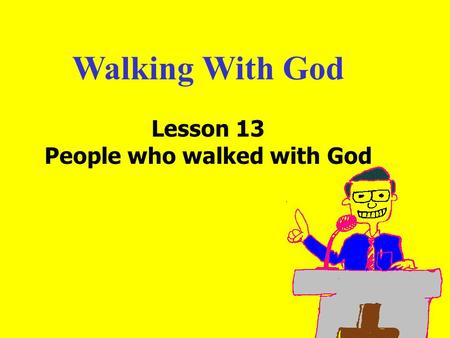 Walking With God Lesson 13 People who walked with God.