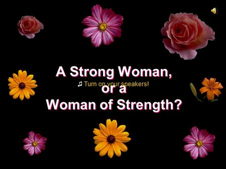 A Strong Woman, or a Woman of Strength? A Strong Woman, or a Woman of Strength? ♫ Turn on your speakers!
