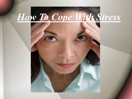 Hypertension class How To Cope With Stress. What Is Stress?