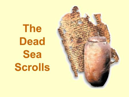 The Dead Sea Scrolls. What Are the Dead Sea Scrolls? Remains of over 800 ancient manuscripts Written in Hebrew, Aramaic, some Greek Dating 2 nd century.